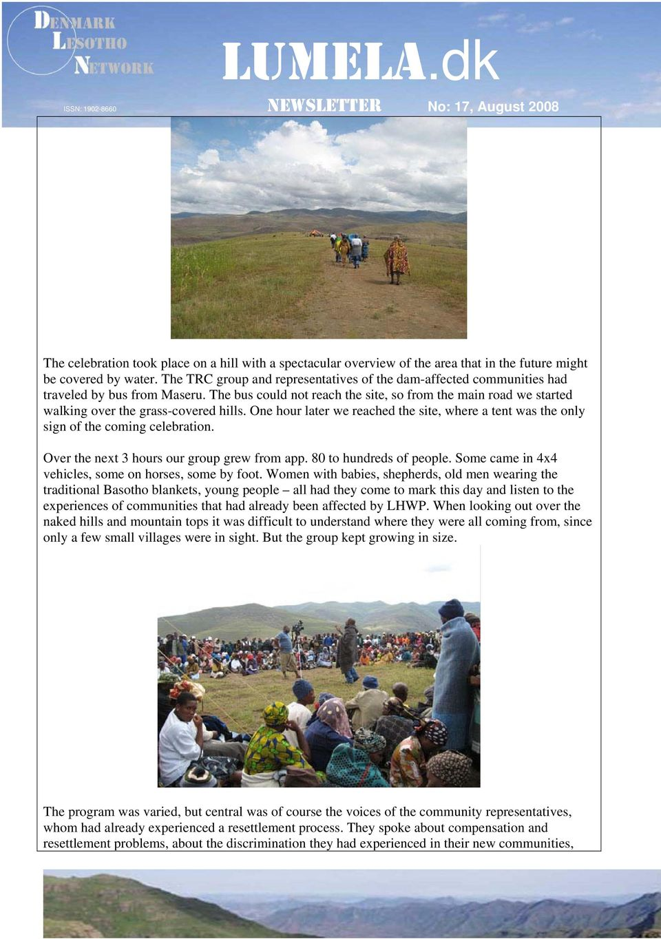 The bus could not reach the site, so from the main road we started walking over the grass-covered hills. One hour later we reached the site, where a tent was the only sign of the coming celebration.