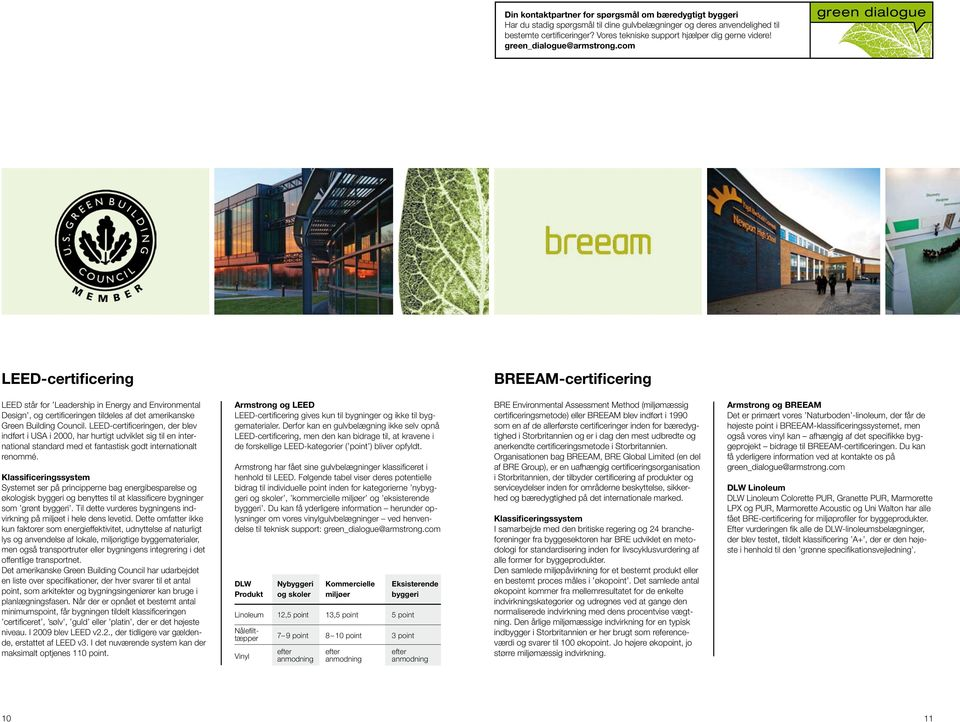 com green dialogue LEED-certificering BREEAM-certificering LEED står for Leadership in Energy and Environmental Design, og certificeringen tildeles af det amerikanske Green Building Council.