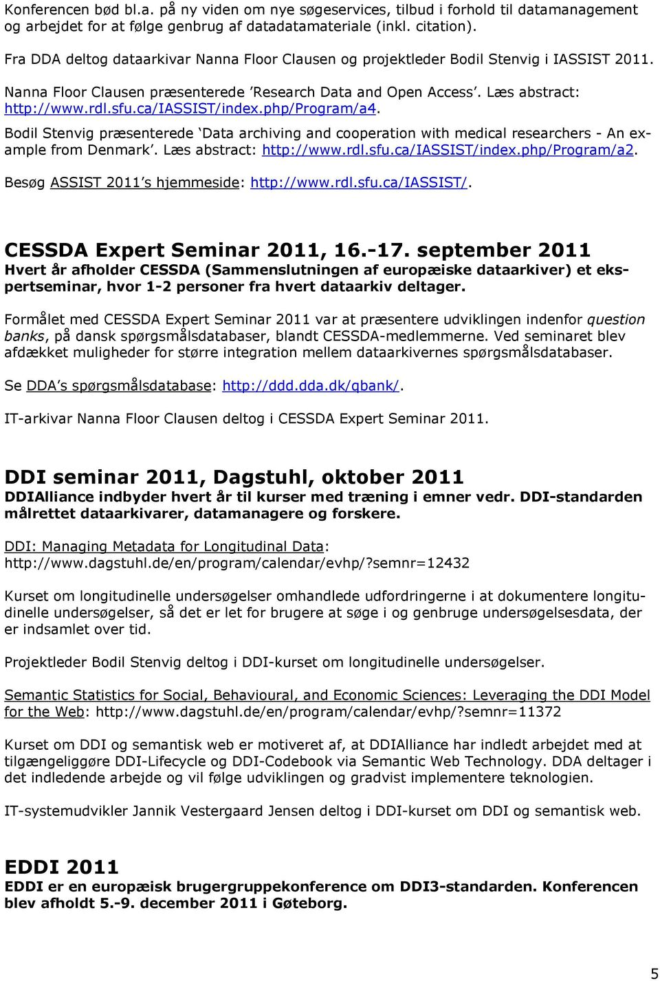 ca/iassist/index.php/program/a4. Bodil Stenvig præsenterede Data archiving and cooperation with medical researchers - An example from Denmark. Læs abstract: http://www.rdl.sfu.ca/iassist/index.php/program/a2.
