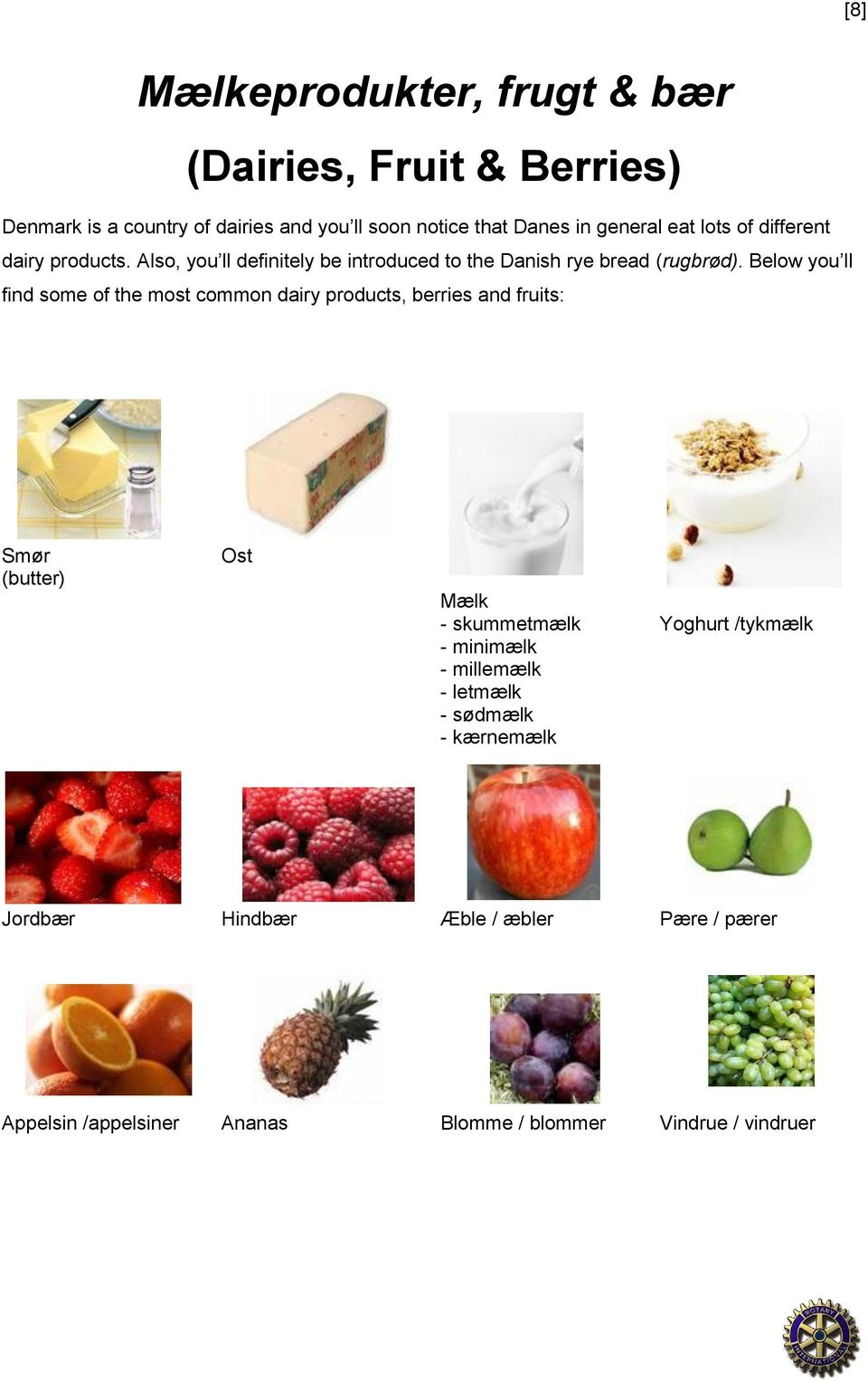 Below you ll find some of the most common dairy products, berries and fruits: Smør (butter) Ost Mælk - skummetmælk - minimælk -