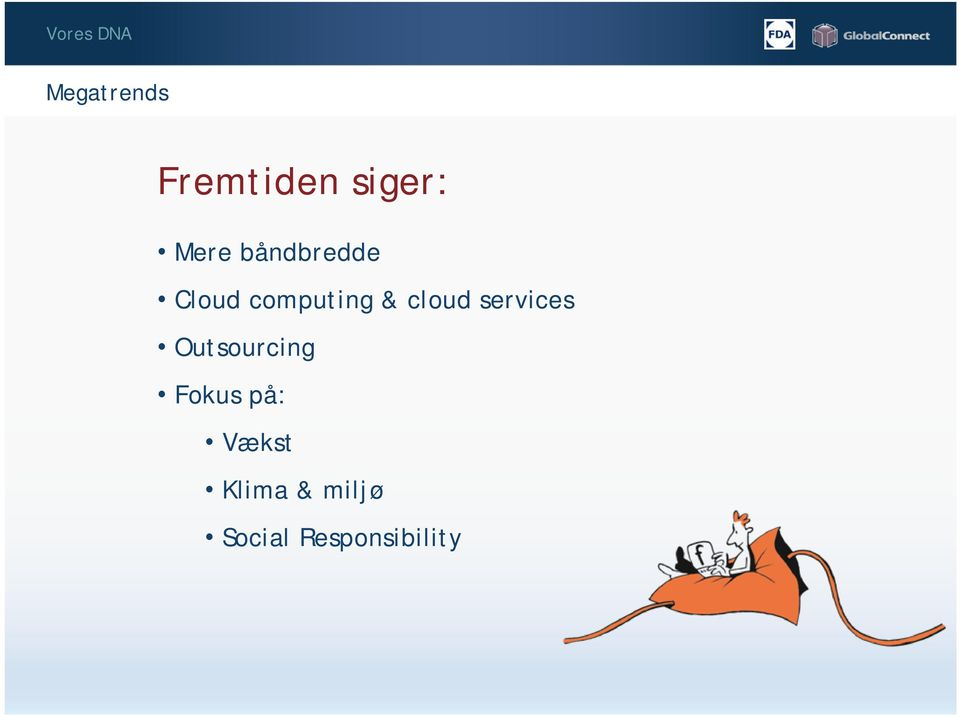cloud services Outsourcing Fokus på: