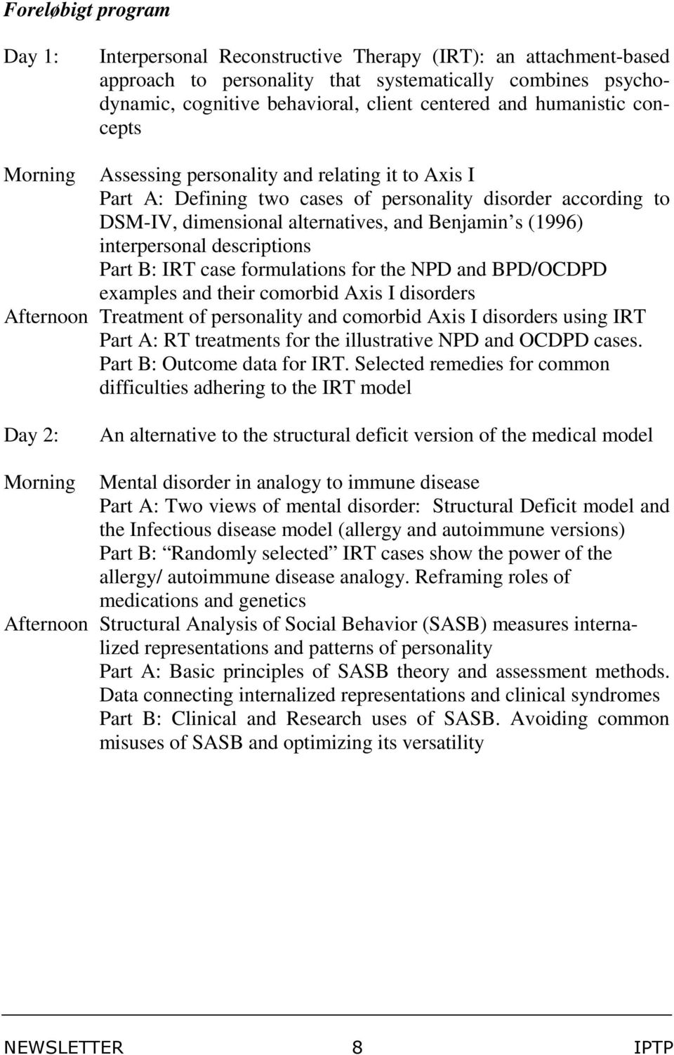 interpersonal descriptions Part B: IRT case formulations for the NPD and BPD/OCDPD examples and their comorbid Axis I disorders Afternoon Treatment of personality and comorbid Axis I disorders using