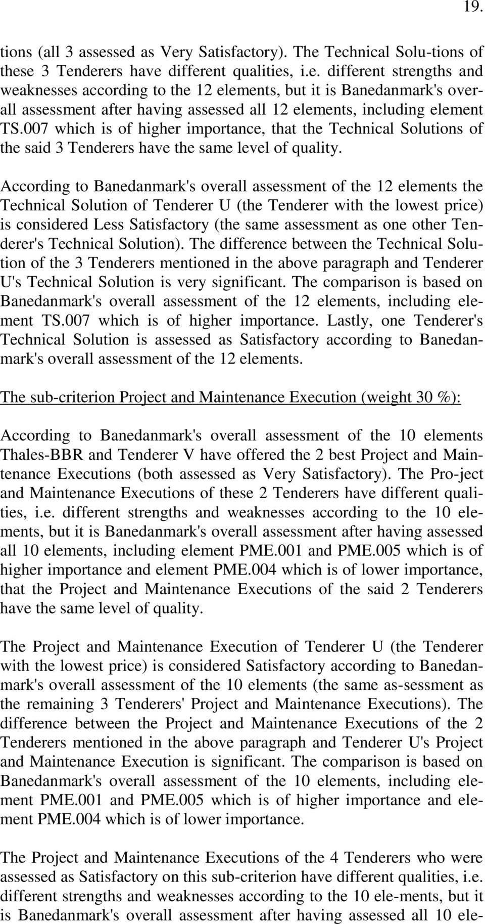 According to Banedanmark's overall assessment of the 12 elements the Technical Solution of Tenderer U (the Tenderer with the lowest price) is considered Less Satisfactory (the same assessment as one
