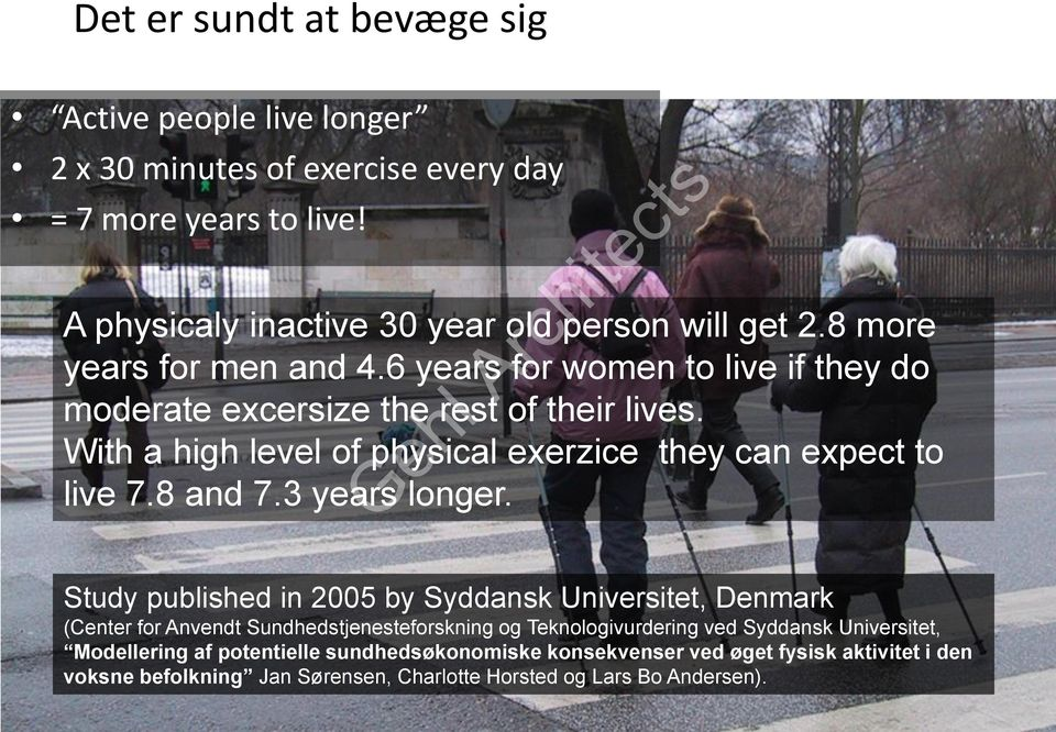 With a high level of physical exerzice they can expect to live 7.8 and 7.3 years longer.