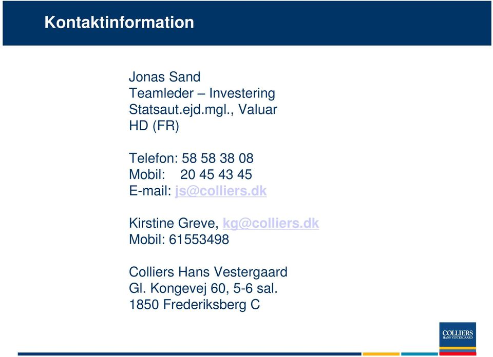 E-mail: js@colliers.dk Kirstine Greve, kg@colliers.