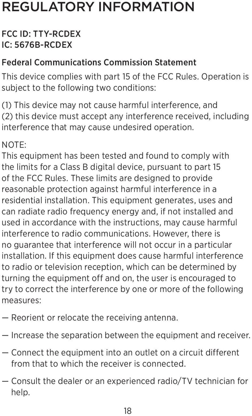 cause undesired operation. NOTE: This equipment has been tested and found to comply with the limits for a Class B digital device, pursuant to part 15 of the FCC Rules.