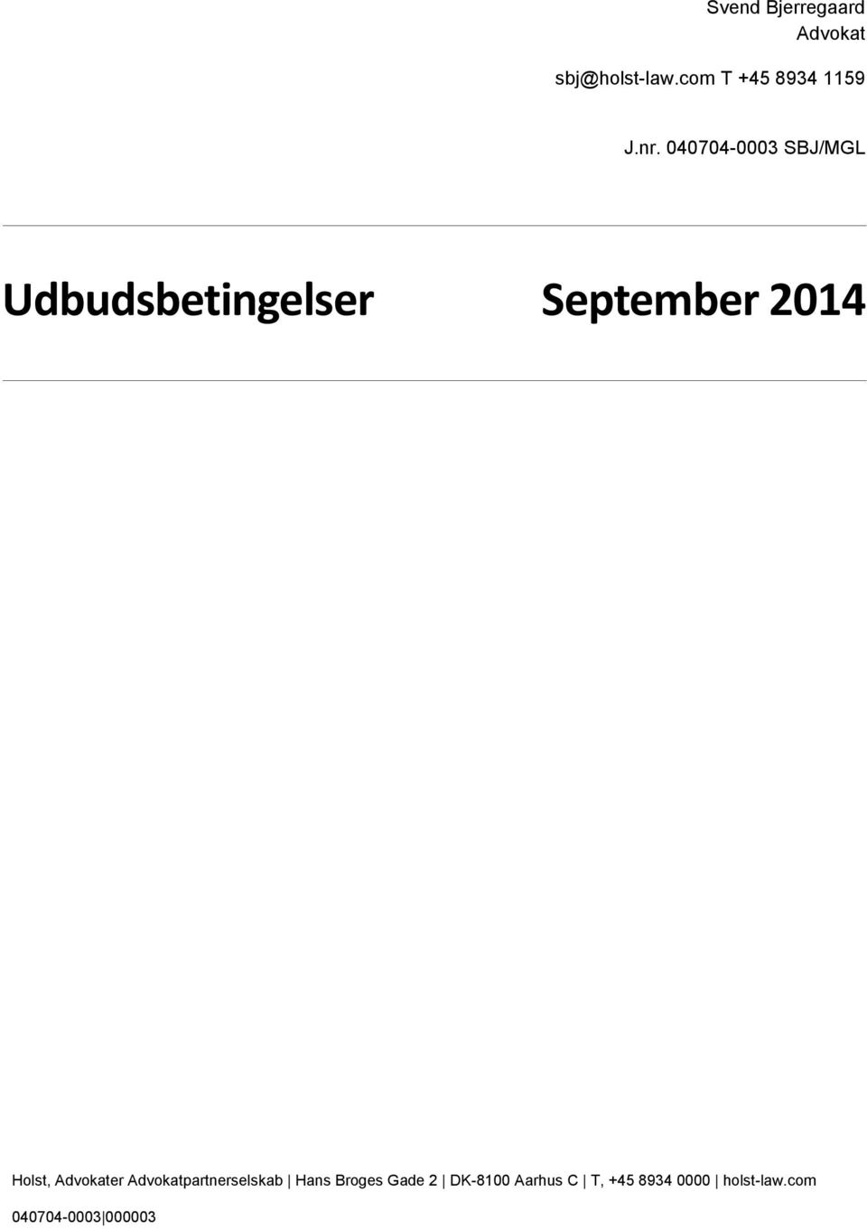 040704-0003 SBJ/MGL Udbudsbetingelser September 2014 Holst,