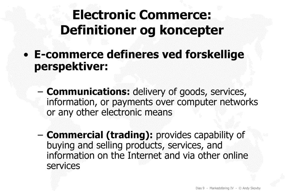 other electronic means Commercial (trading): provides capability of buying and selling products,