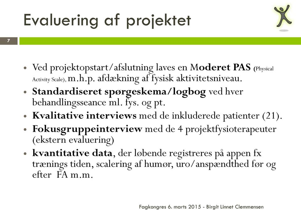 Kvalitative interviews med de inkluderede patienter (21).