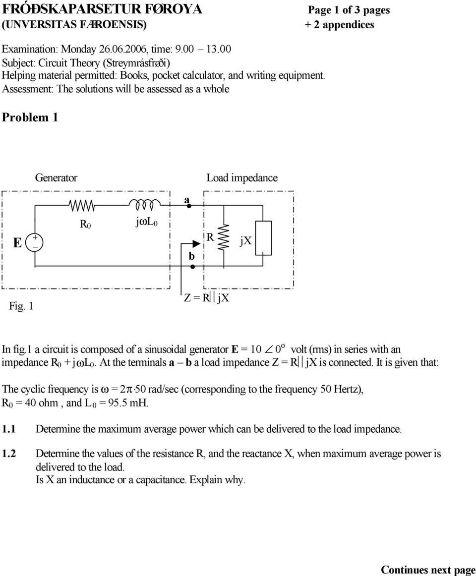 Assessment: The solutions will be assessed as a whole Problem 1 Generator a Load impedance E + - - R0 jωl 0 R jx b Fig. 1 Z = R jx In fig.