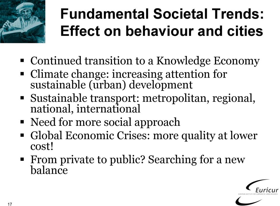 transport: metropolitan, regional, national, international Need for more social approach Global