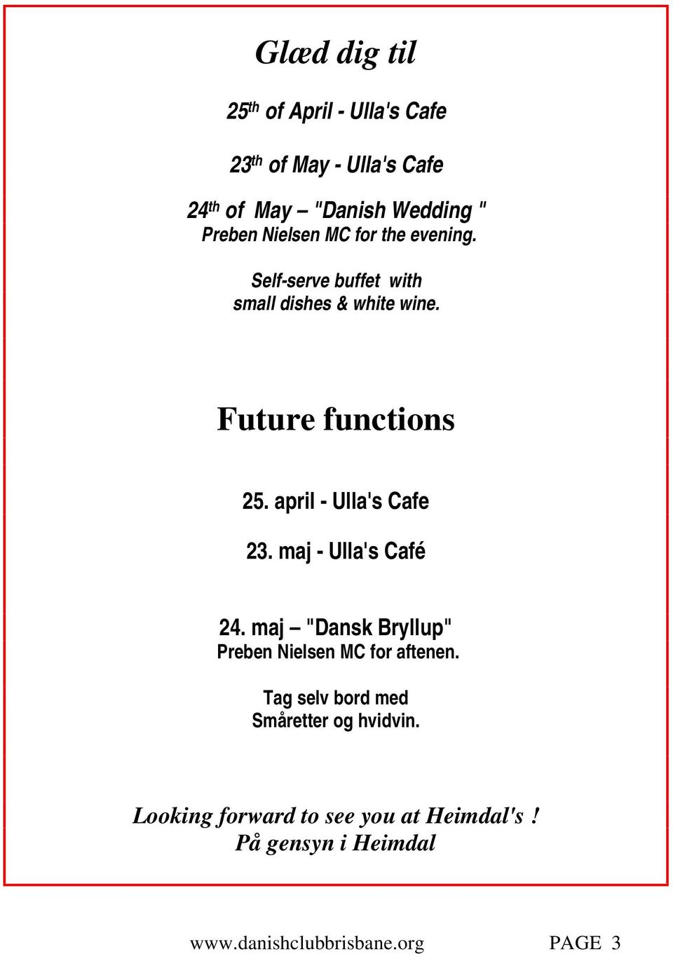 Future functions 25. april - Ulla's Cafe 23. maj - Ulla's Café 24.