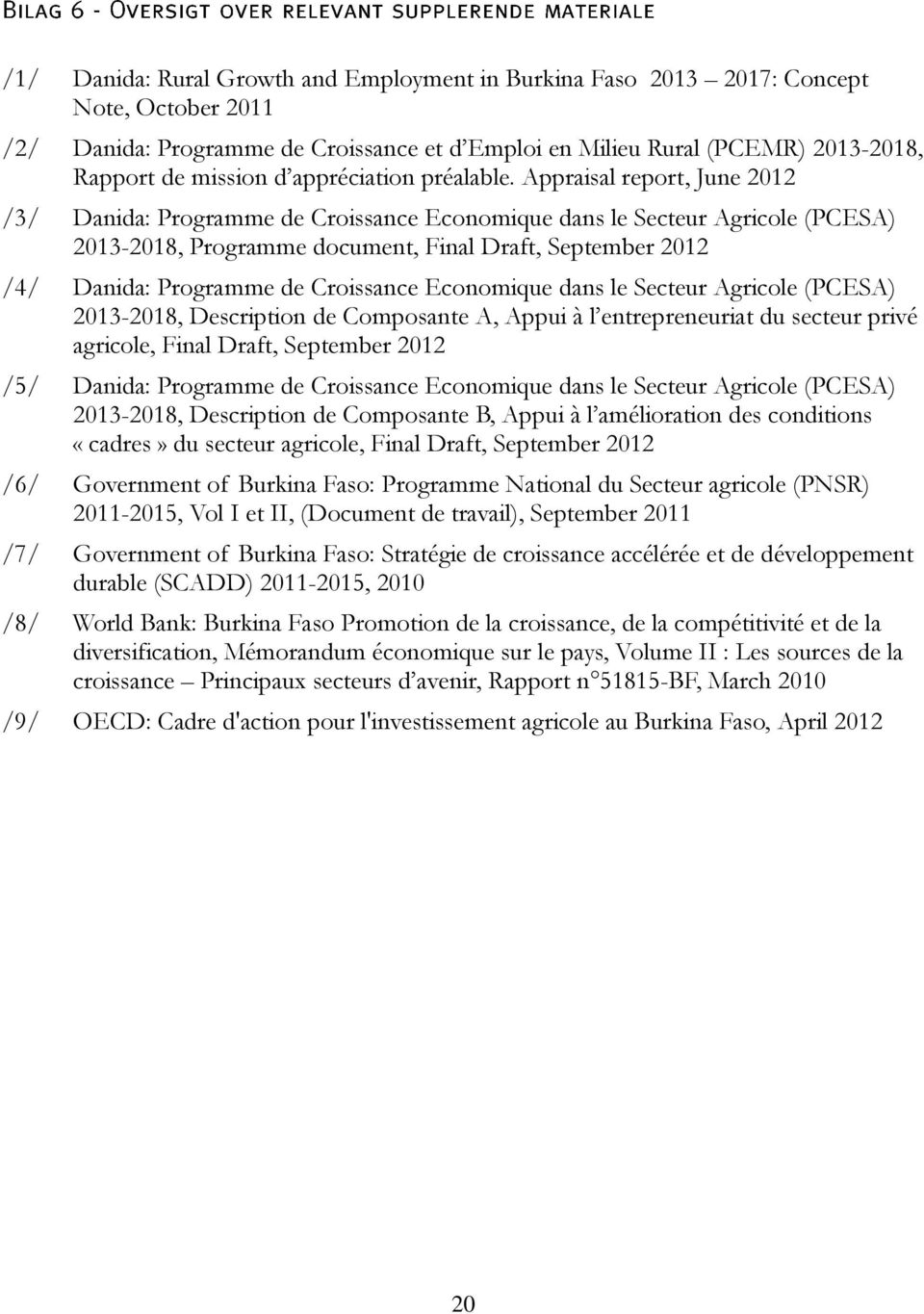 Appraisal report, June 2012 /3/ Danida: Programme de Croissance Economique dans le Secteur Agricole (PCESA) 2013-2018, Programme document, Final Draft, September 2012 /4/ Danida: Programme de