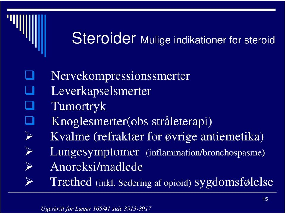 for øvrige antiemetika) Lungesymptomer (inflammation/bronchospasme)