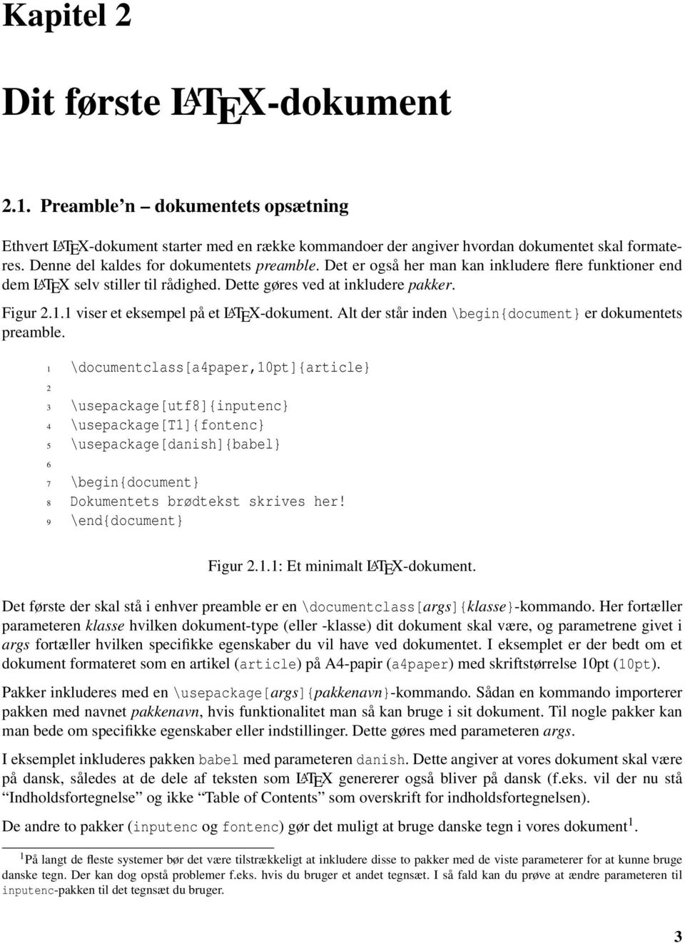 1 viser et eksempel på et LATEX-dokument. Alt der står inden \begin{document} er dokumentets preamble.