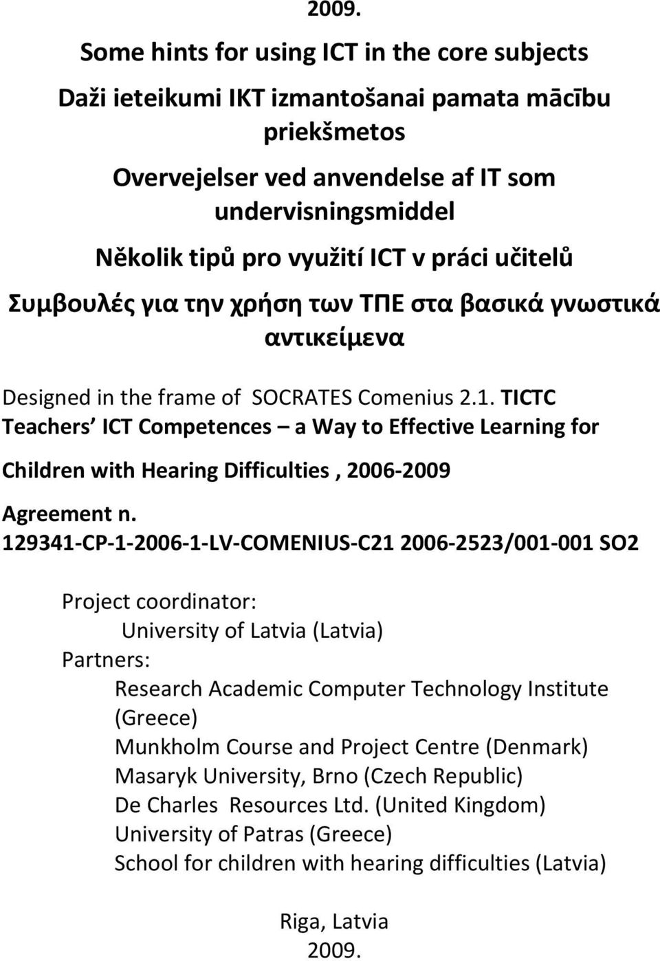TICTC Teachers ICT Competences a Way to Effective Learning for Children with Hearing Difficulties, 2006-2009 Agreement n.