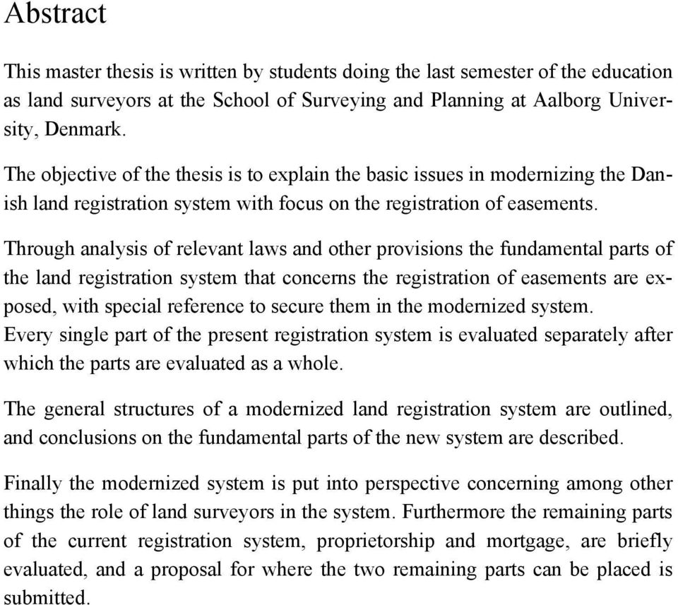 Through analysis of relevant laws and other provisions the fundamental parts of the land registration system that concerns the registration of easements are exposed, with special reference to secure