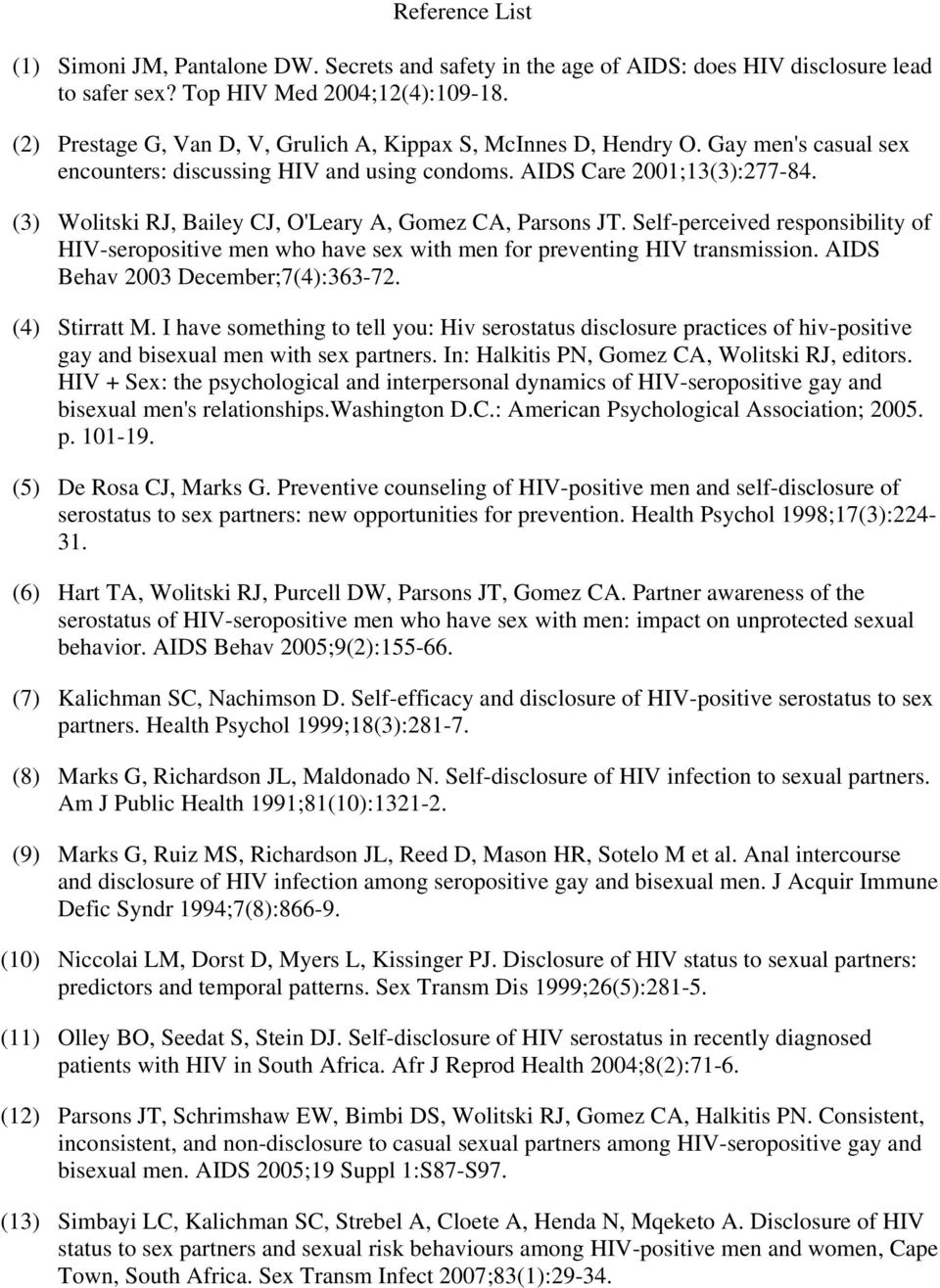 (3) Wolitski RJ, Bailey CJ, O'Leary A, Gomez CA, Parsons JT. Self-perceived responsibility of HIV-seropositive men who have sex with men for preventing HIV transmission.