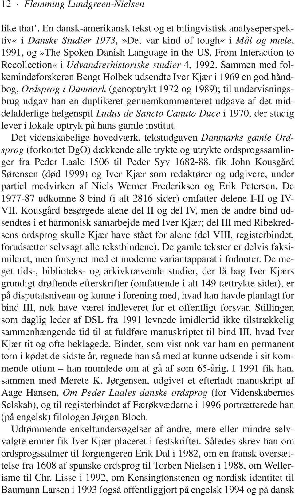 From Interaction to Recollection«i Udvandrerhistoriske studier 4, 1992.