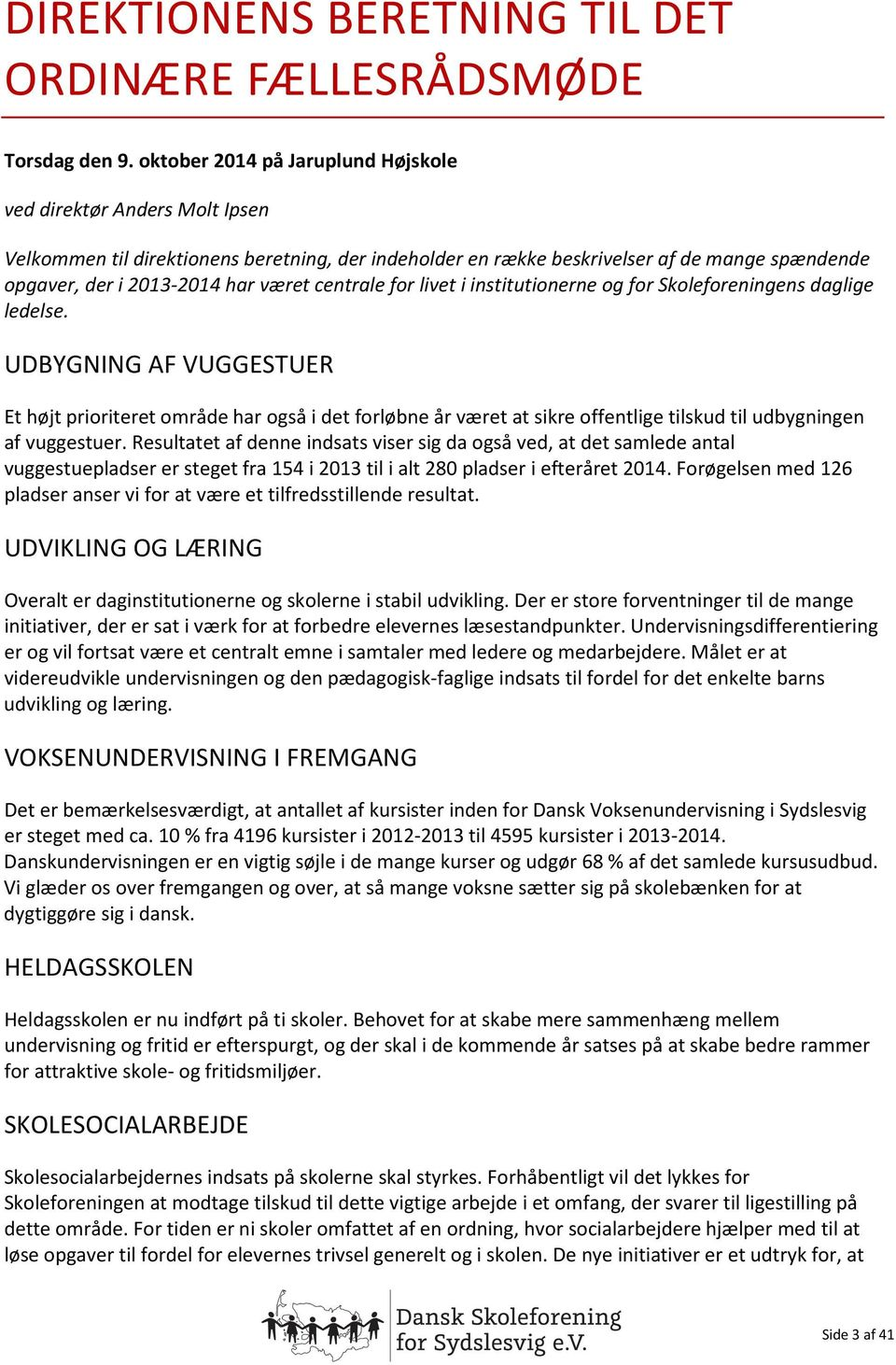 centrale for livet i institutionerne og for Skoleforeningens daglige ledelse.