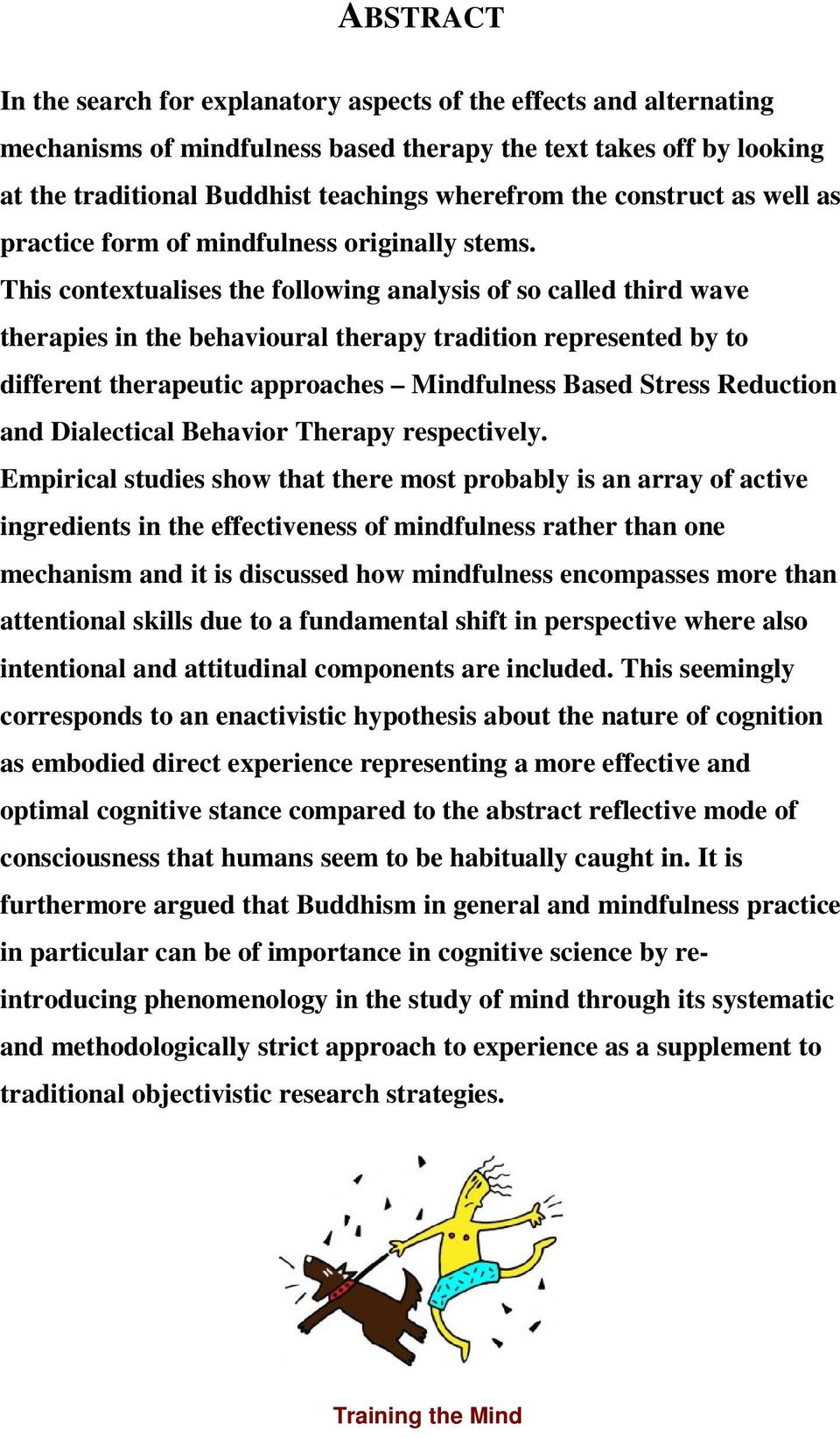 This contextualises the following analysis of so called third wave therapies in the behavioural therapy tradition represented by to different therapeutic approaches Mindfulness Based Stress Reduction