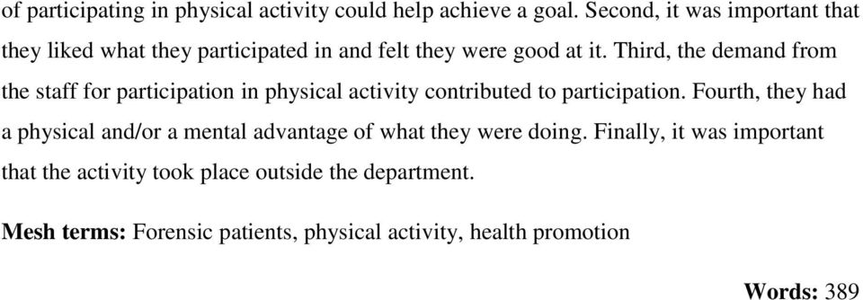Third, the demand from the staff for participation in physical activity contributed to participation.
