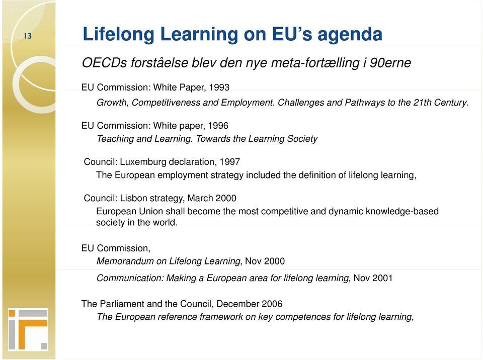 Towards the Learning Society Council: Luxemburg declaration, 1997 The European employment strategy included the definition of lifelong learning, Council: Lisbon strategy, March 2000 European Union