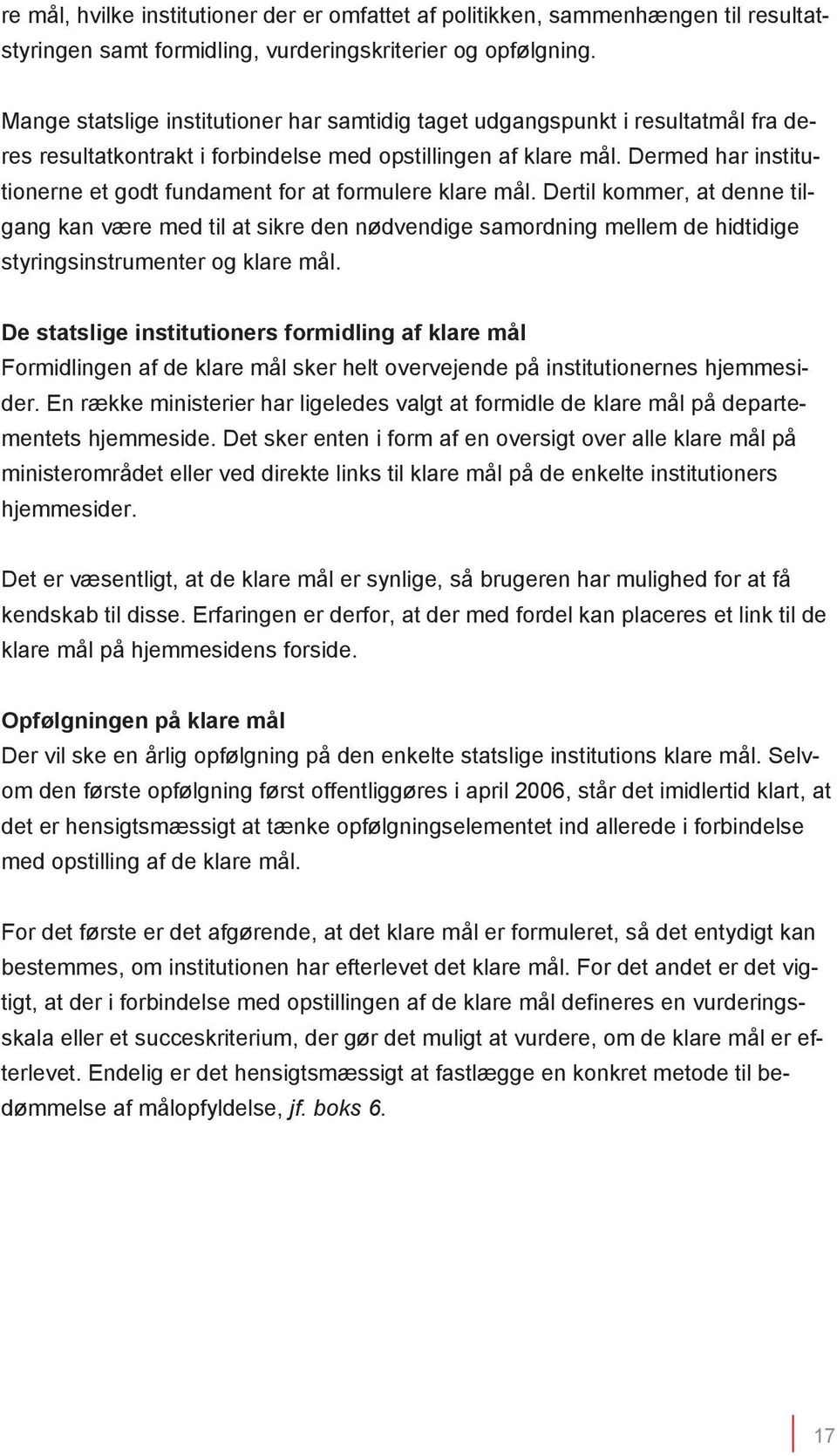 Dermed har institutionerne et godt fundament for at formulere klare mål.