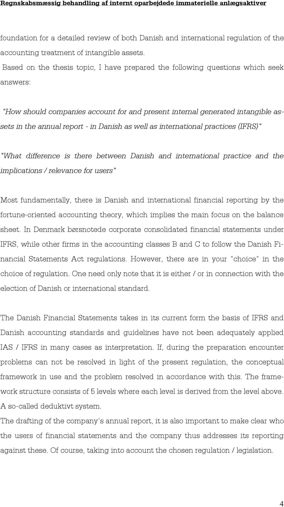 "Danish as well as international practices (IFRS)"" ""What difference is there between Danish and international practice and the implications / relevance for users"" Most fundamentally, there is Danish"