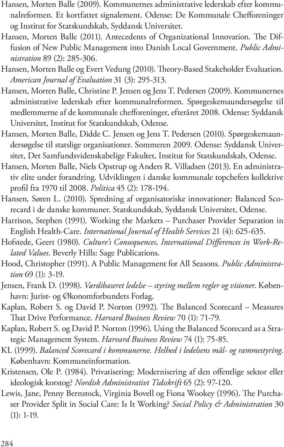 The Diffusion of New Public Management into Danish Local Government. Public Administration 89 (2): 285-306. Hansen, Morten Balle og Evert Vedung (2010). Theory-Based Stakeholder Evaluation.