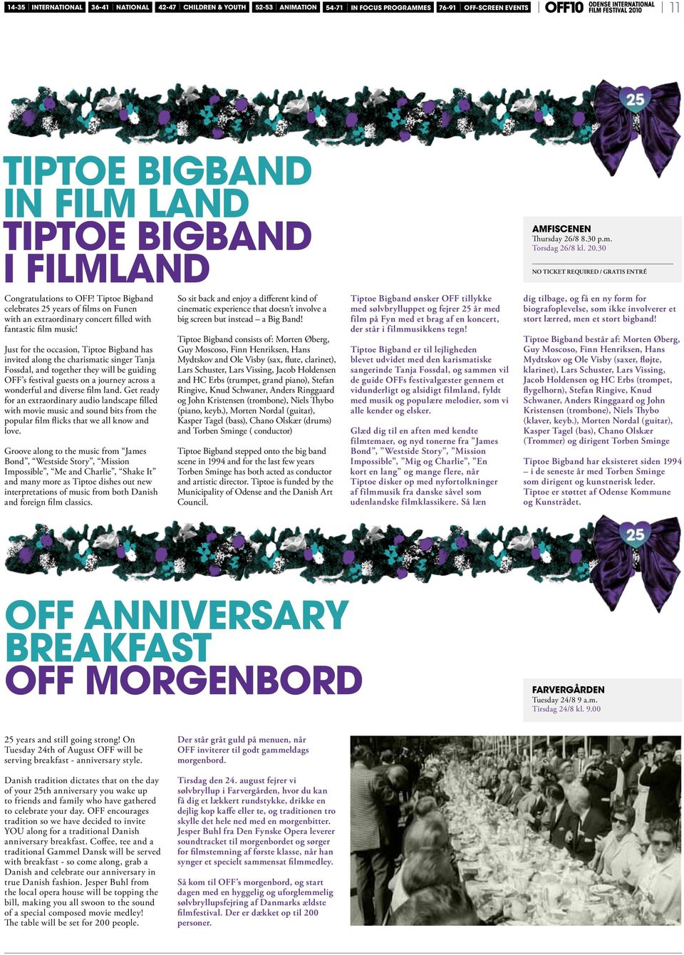 Just for the occasion, Tiptoe Bigband has invited along the charismatic singer Tanja Fossdal, and together they will be guiding OFF s festival guests on a journey across a wonderful and diverse film
