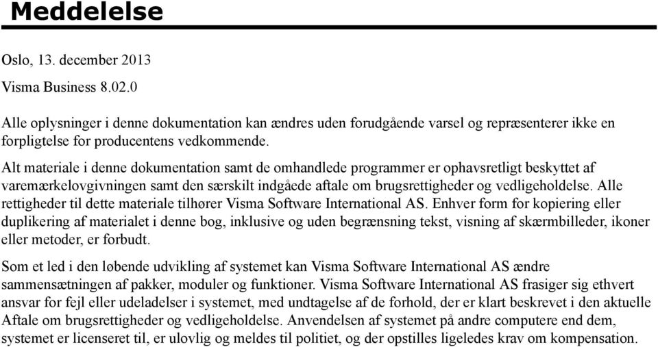 Alle rettigheder til dette materiale tilhører Visma Software International AS.