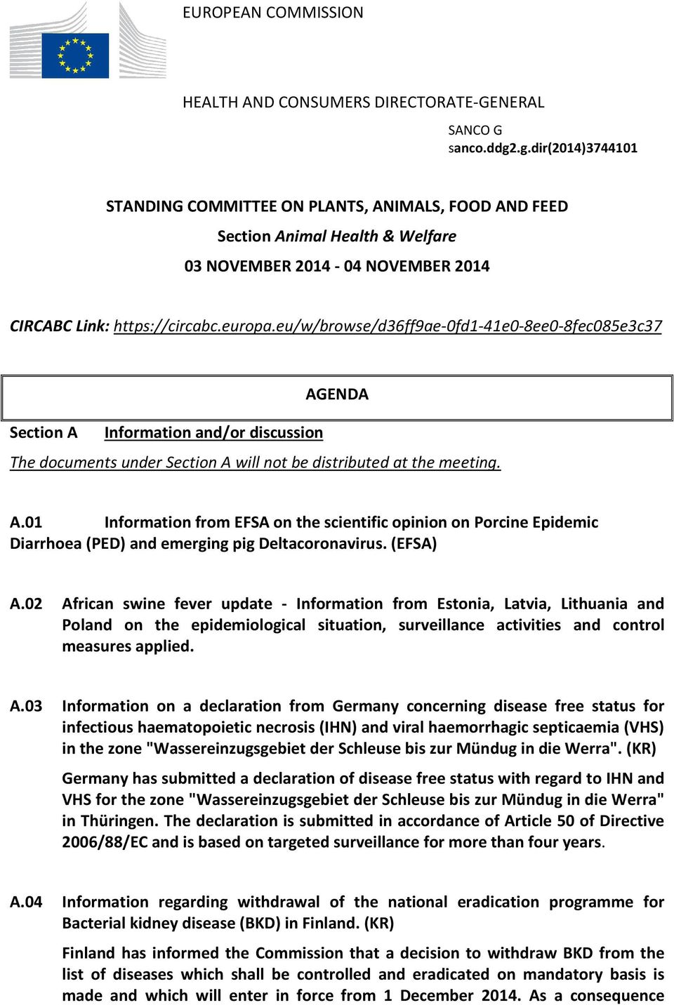 eu/w/browse/d36ff9ae-0fd1-41e0-8ee0-8fec085e3c37 Section A Information and/or discussion AGENDA The documents under Section A will not be distributed at the meeting. A.01 Information from EFSA on the scientific opinion on Porcine Epidemic Diarrhoea (PED) and emerging pig Deltacoronavirus.