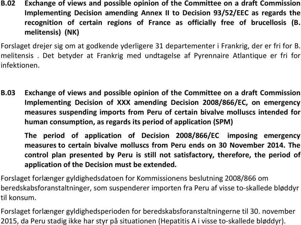 B.03 Exchange of views and possible opinion of the Committee on a draft Commission Implementing Decision of XXX amending Decision 2008/866/EC, on emergency measures suspending imports from Peru of