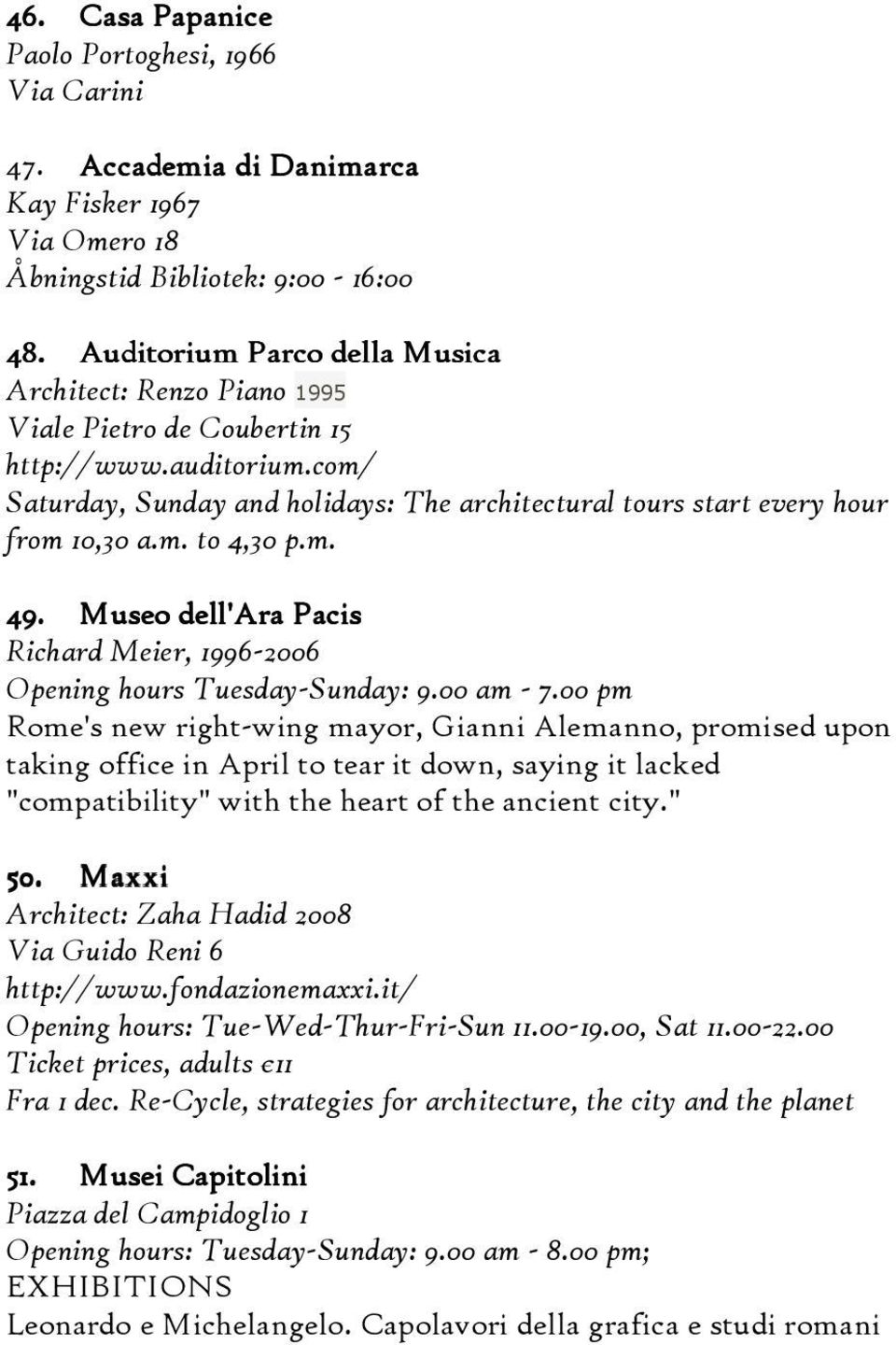 m. to 4,30 p.m. 49. Museo dell'ara Pacis Richard Meier, 1996-2006 Opening hours Tuesday-Sunday: 9.00 am - 7.