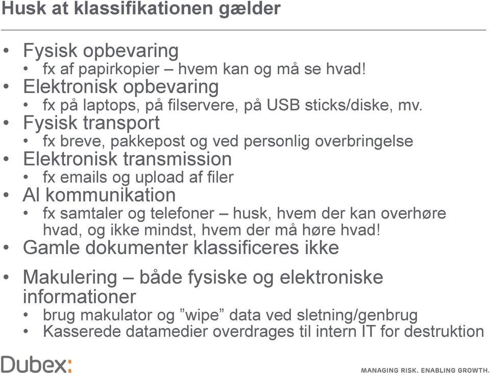 Fysisk transport fx breve, pakkepost og ved personlig overbringelse Elektronisk transmission fx emails og upload af filer Al kommunikation fx samtaler