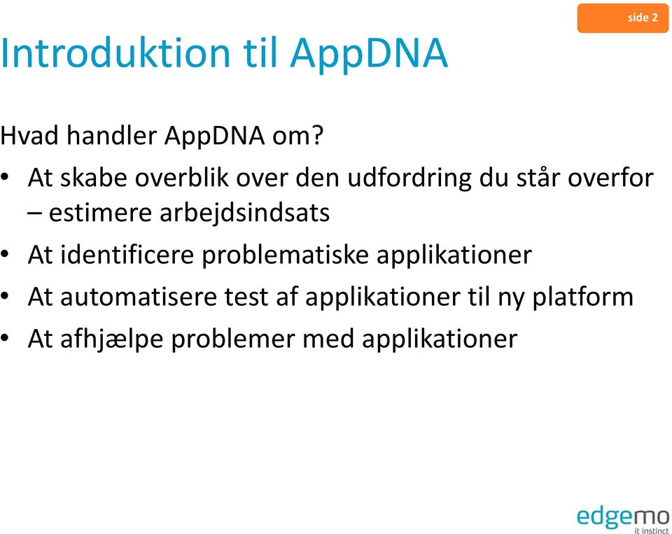 arbejdsindsats At identificere problematiske applikationer At