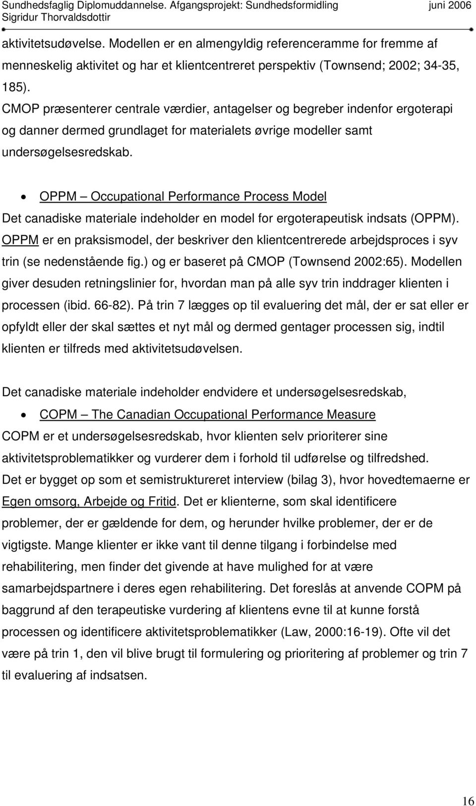 OPPM Occupational Performance Process Model Det canadiske materiale indeholder en model for ergoterapeutisk indsats (OPPM).