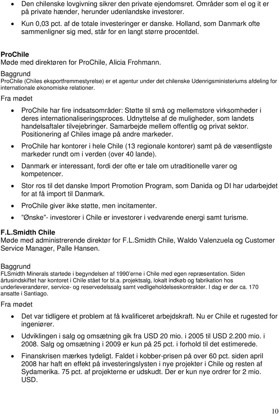 ProChile (Chiles eksportfremmestyrelse) er et agentur under det chilenske Udenrigsministeriums afdeling for internationale økonomiske relationer.
