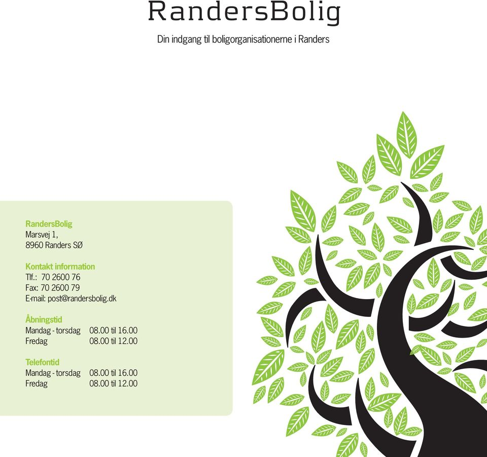 : 70 2600 76 Fax: 70 2600 79 E-mail: post@randersbolig.