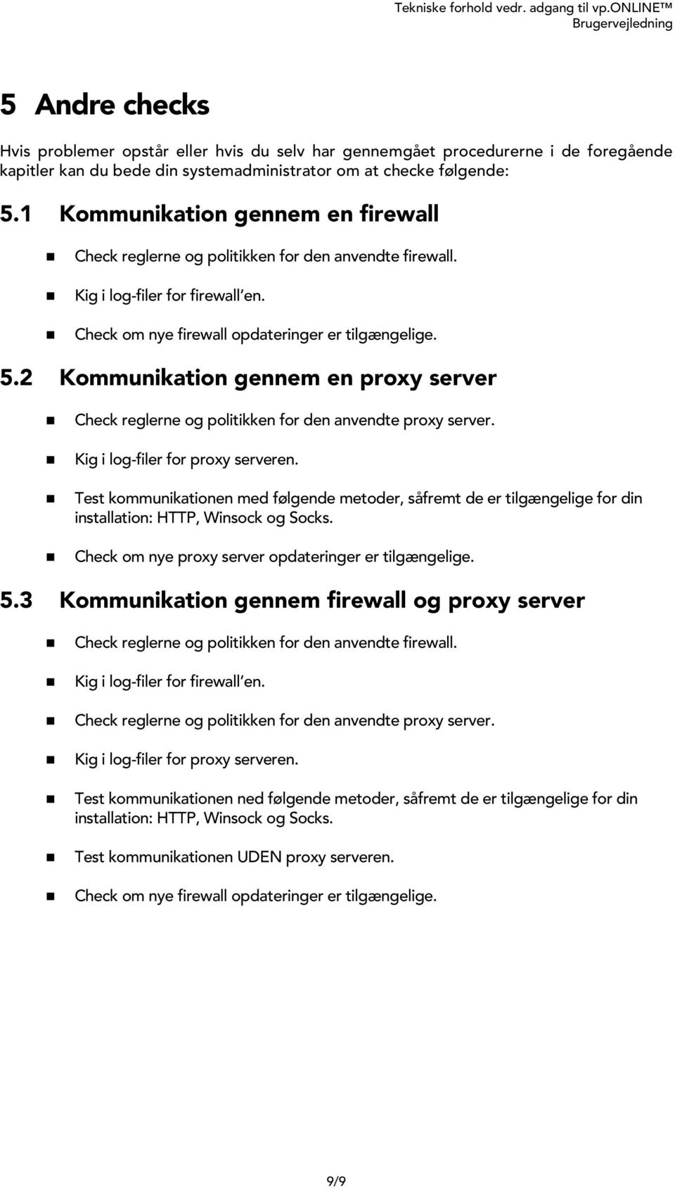 2 Kommunikation gennem en proxy server Check reglerne og politikken for den anvendte proxy server. Kig i log-filer for proxy serveren.