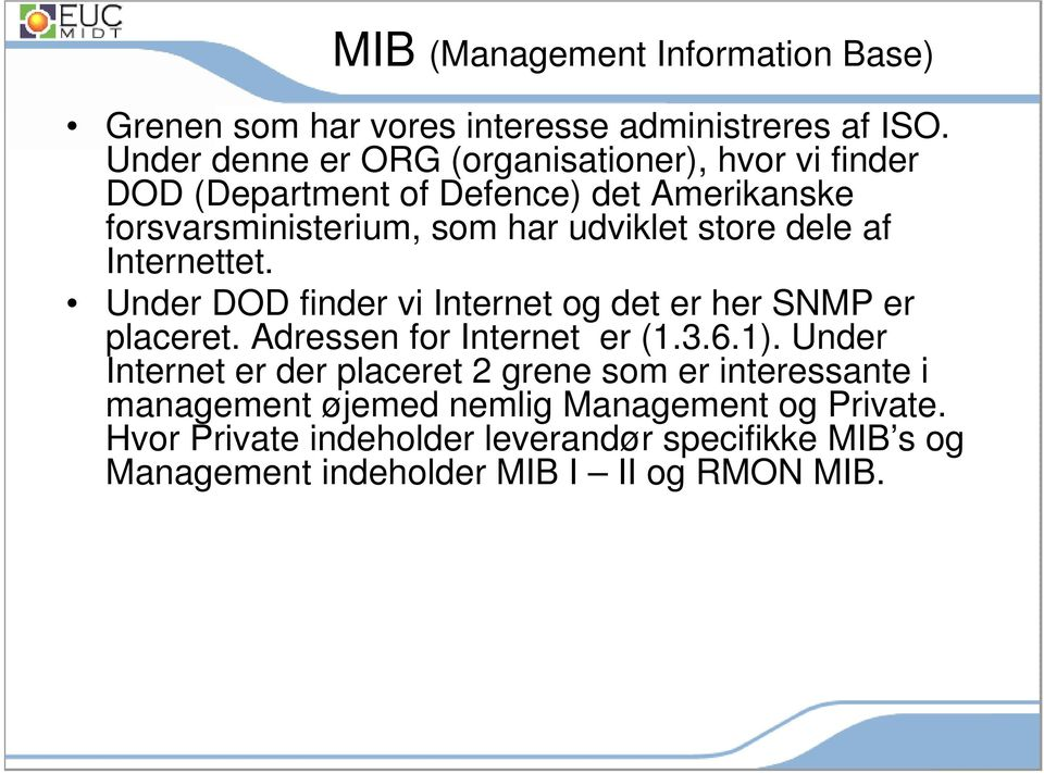 store dele af Internettet. Under DOD finder vi Internet og det er her SNMP er placeret. Adressen for Internet er (1.3.6.1).