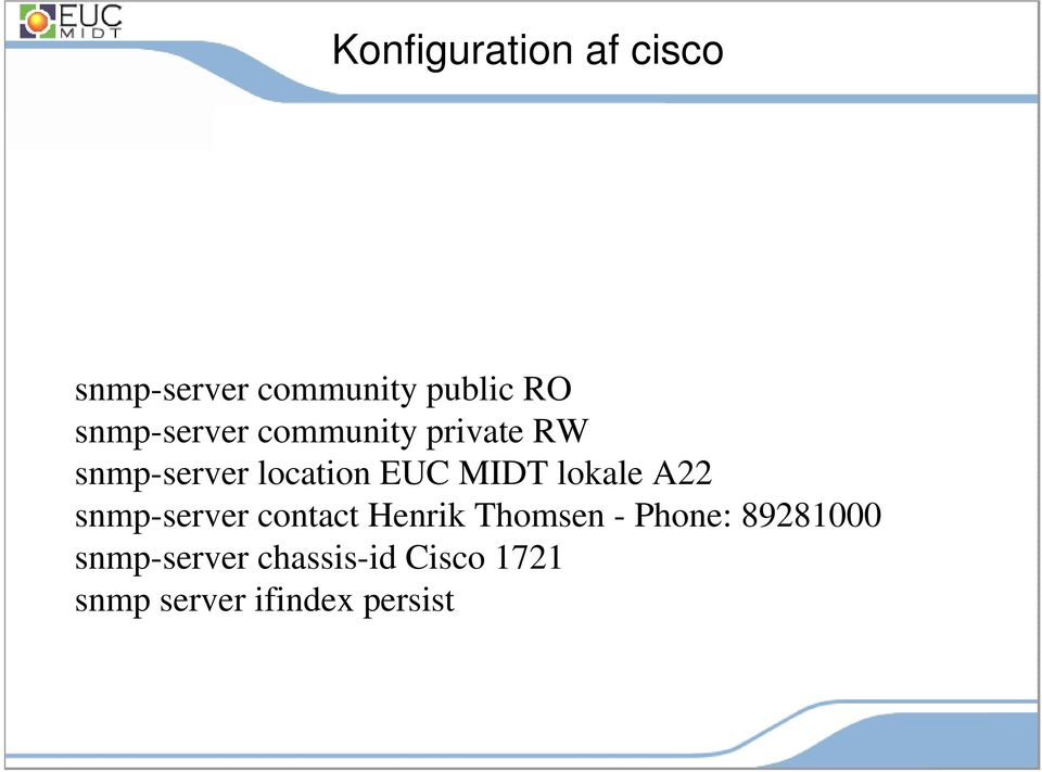 MIDT lokale A22 snmp-server contact Henrik Thomsen - Phone: