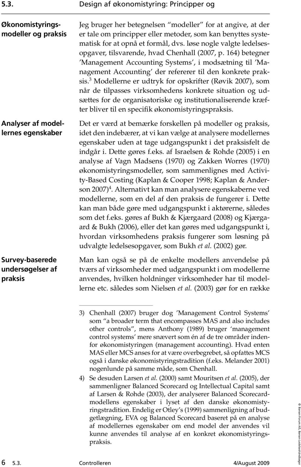 164) betegner Management Accounting Systems, i modsætning til Management Accounting der refererer til den konkrete praksis.