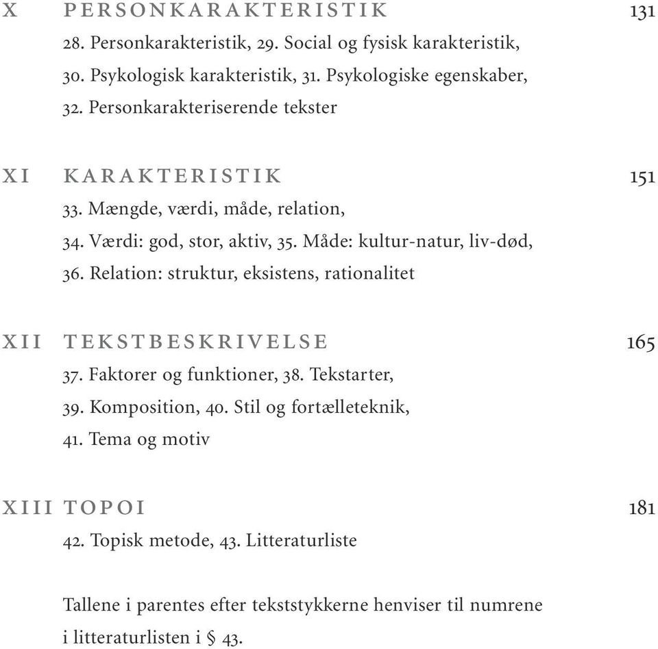 Relation: struktur, eksistens, rationalitet xii tekstbeskrivelse 165 37. Faktorer og funktioner, 38. Tekstarter, 39. Komposition, 40.