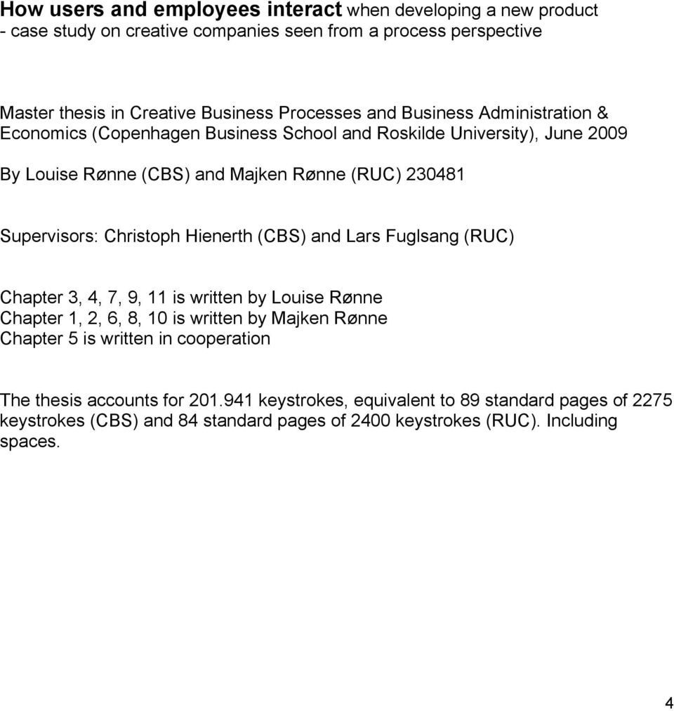 Christoph Hienerth (CBS) and Lars Fuglsang (RUC) Chapter 3, 4, 7, 9, 11 is written by Louise Rønne Chapter 1, 2, 6, 8, 10 is written by Majken Rønne Chapter 5 is written in