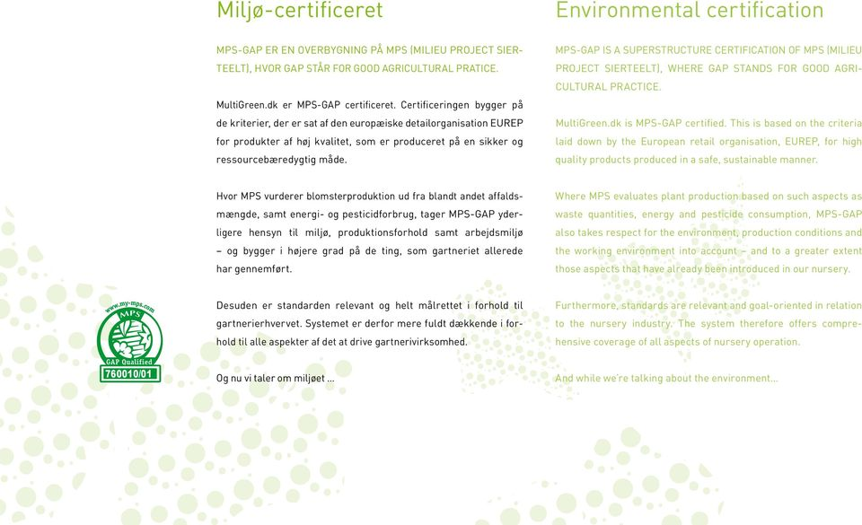 MPS-GAP is a superstructure certification of MPS (Milieu Project Sierteelt), where GAP stands for Good Agricultural Practice. MultiGreen.dk is MPS-GAP certified.