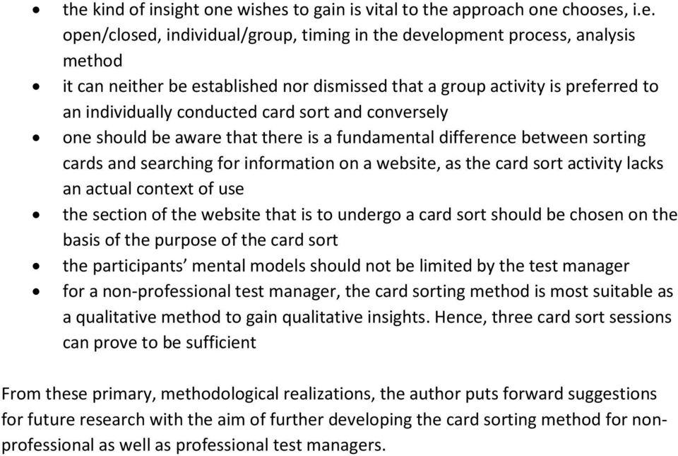 information on a website, as the card sort activity lacks an actual context of use the section of the website that is to undergo a card sort should be chosen on the basis of the purpose of the card