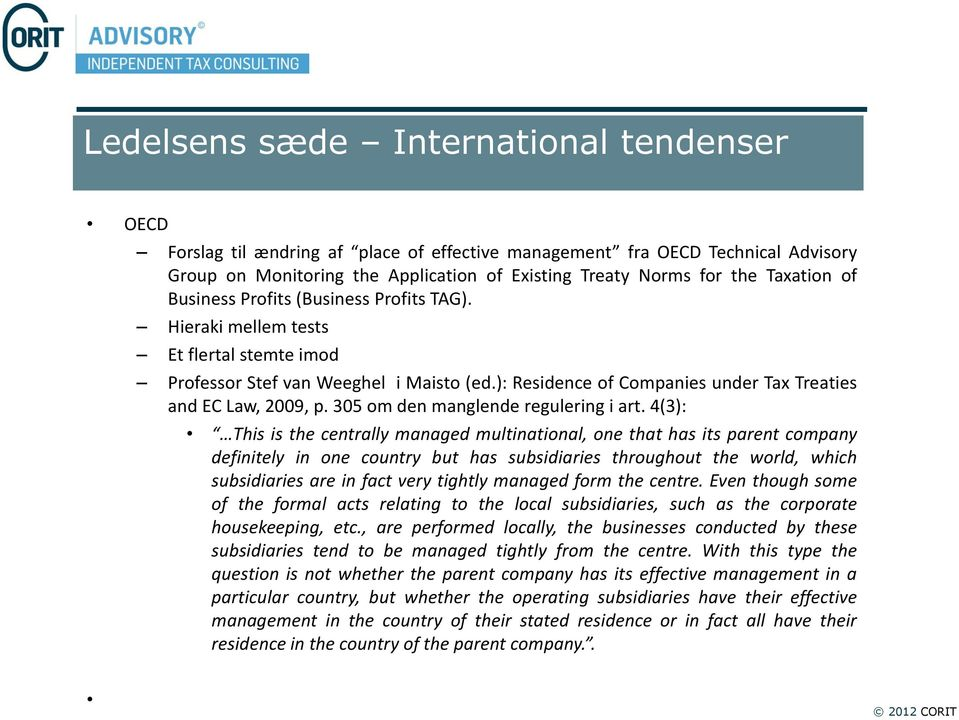 ): Residence of Companies under Tax Treaties and EC Law, 2009, p. 305 om den manglende regulering i art.