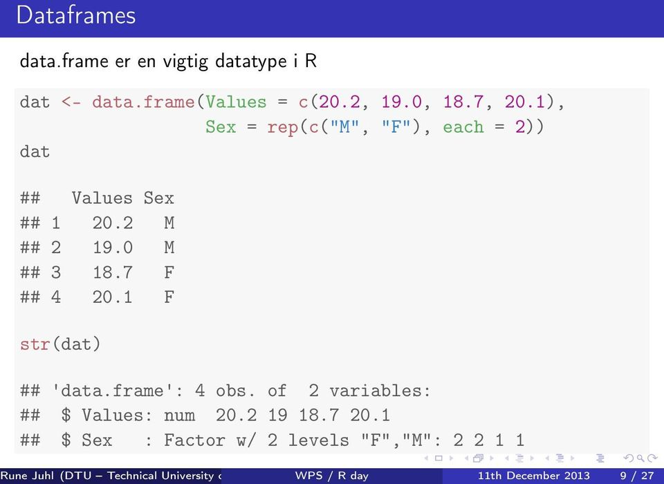 1 F str(dat) ## 'data.frame': 4 obs. of 2 variables: ## $ Values: num 20.2 19 18.7 20.